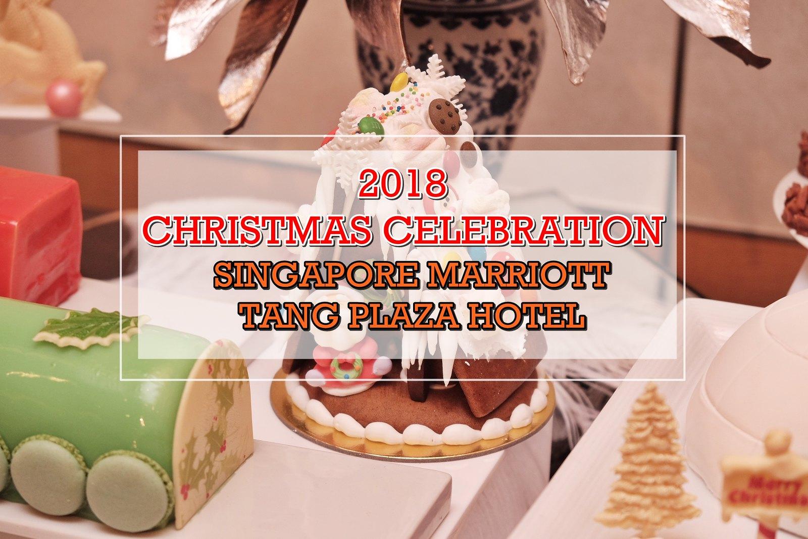 [SG EATS] 2018 Christmas Highlights At Singapore Marriott Tang Plaza Hotel