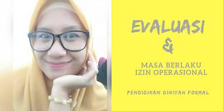 Evaluasi dan Masa Berlaku Izin Operasional pendidikan Diniyah Formal