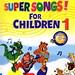 Super Songs For Children 1 - Tuyển Tập Những Bài Hát Tiếng Anh Thiếu Nhi Được Yêu Thích Nhất (Kèm CD)