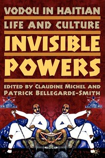 Invisible Powers :Vodou in Haitian Life and Culture - Claudine Michel & Patrick Bellegarde-Smith