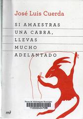 José Luis Cuerda, Si amaestras una cabra llevas mucho adelantado