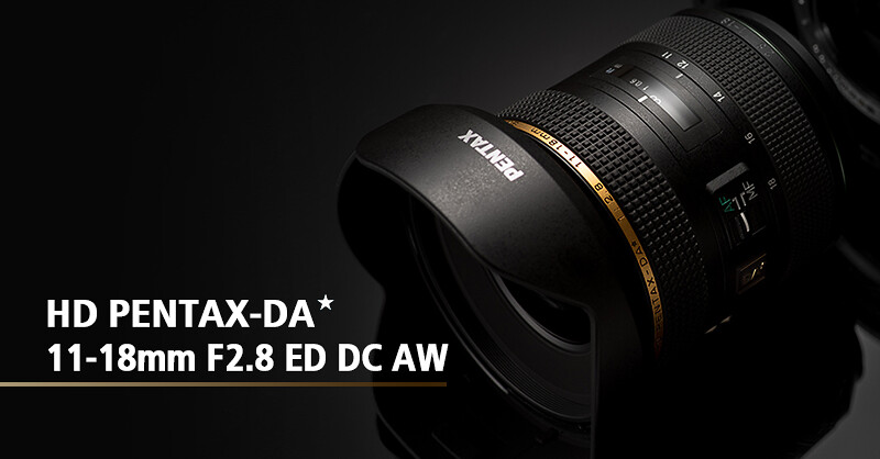 HD PENTAX-DA★ 11-18mm F2.8 ED DC AW announced!
