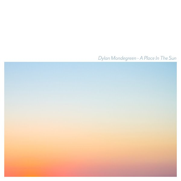 Dylan Mondegreen - A Place In The Sun