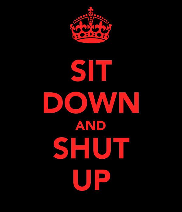 Sit-Down-Shut-Up-600x700