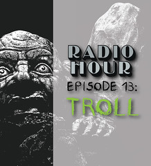 RADIO HOUR EPISODE 13: TROLL