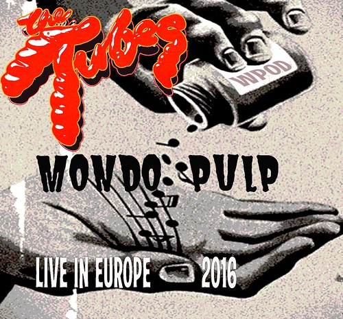 MONDO PULP - LIVE IN EUROPE 2016 cover | by The Tubes