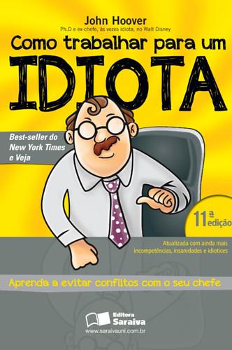 Capa do livro Como trabalhar pra um idiota – Aprenda a evitar conflitos com seu chefe