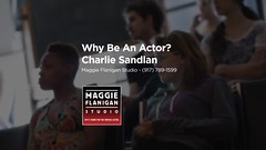 Why Do You Want To Be An Actor - Charlie Sandlan - Maggie Flanigan Studio