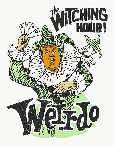 Witching Hour Weirdo : Trump
