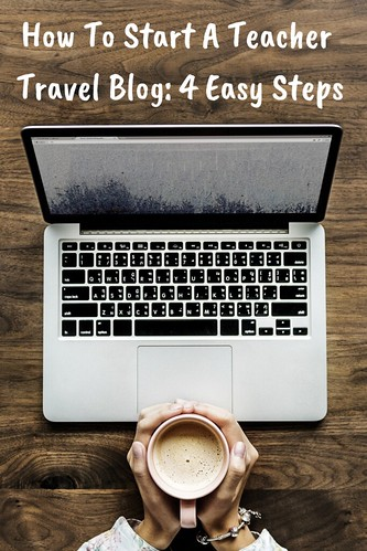 How To Start A Teacher Travel Blog In 4 Easy Steps