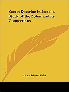 The Secret Doctrine in Israel; a Study of the Zohar and Its Connections - Arthur Edward Waite