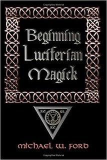Beginning Luciferian Magick – Michael W. Ford