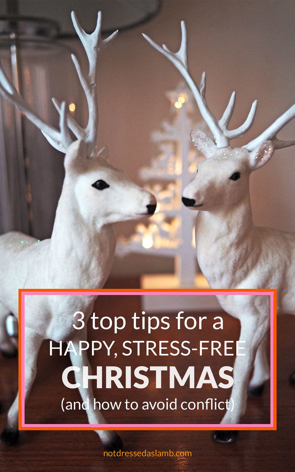 3 Top Tips for a Happy, Stress-Free Christmas (Avoiding Conflicts!) | Not Dressed As Lamb