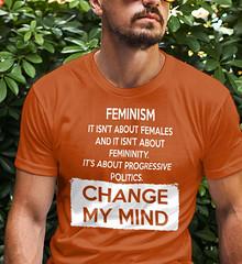 Feminism. It Isn't About Females. It's About Progressive Politics. Change My Mind. Gildan Ultra Cotton T-Shirt. Texas Orange.  | Loyal Nine Apparel