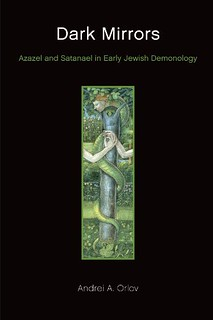 Dark Mirrors : Azazel and Satanael in early Jewish Mythology - Andrei A. Orlov