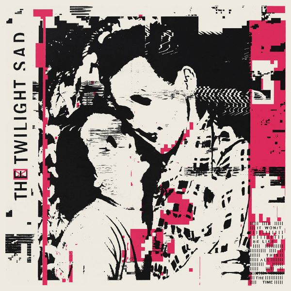 The Twilight Sad - It Won-t Be Like This All The Time