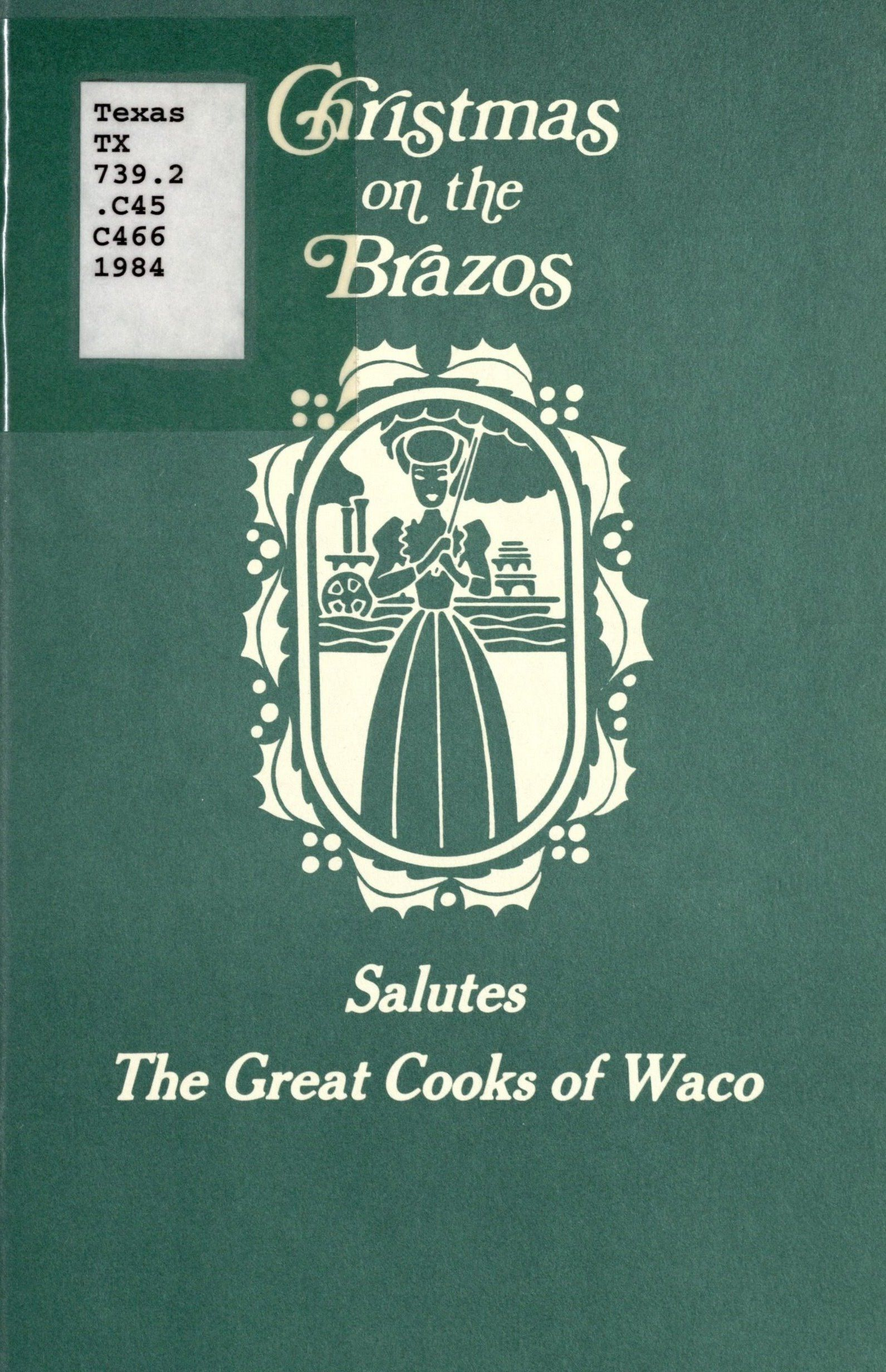 Campbell, Reba, ed. Christmas on the Brazos Salutes the Great Cooks of Waco. [Waco, Texas: Central Texas Printing, Inc., 1984.] Print.