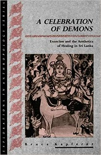 A Celebration of Demons : Exorcism and the Aesthetics of Healing in Sri Lanka - Bruce Kapferer