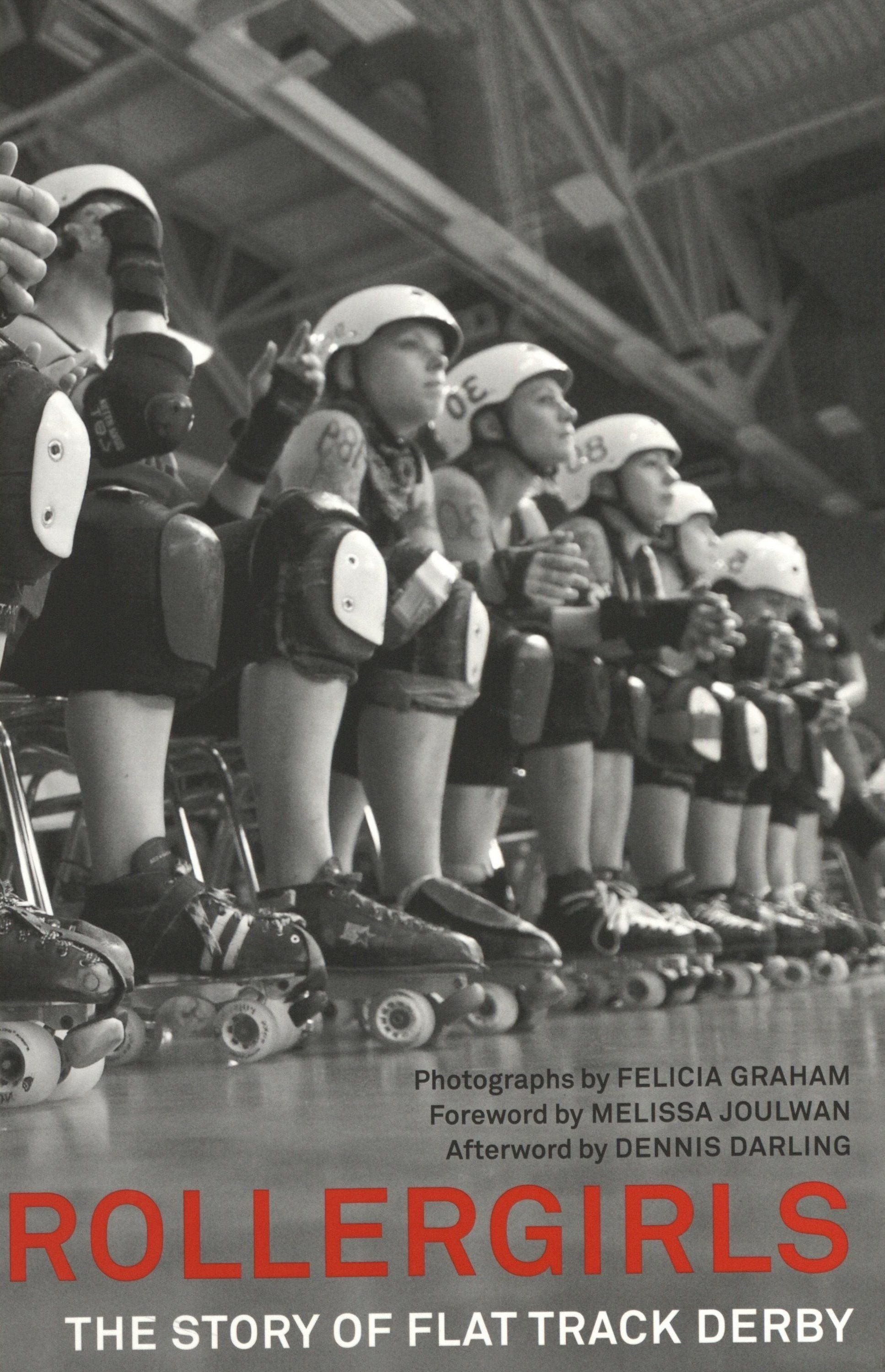 Graham, Felicia. Rollergirls: The Story of Flat Track Derby. San Antonio: Trinity University Press, 2018.