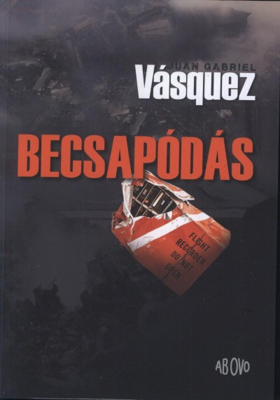 Juan Gabriel Vásquez: Becsapódás (Ab Ovo, 2013)